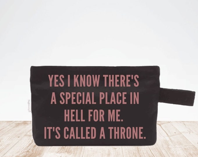 Yes I Know There's a Special Place In Hell For Me. It's Called A Throne. makeup bag cosmetic bag storage makeup organizer bath