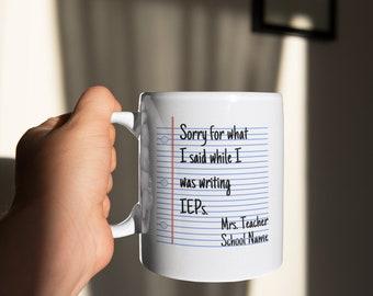 Sorry For What I Said Writing IEPs Custom Name Mug