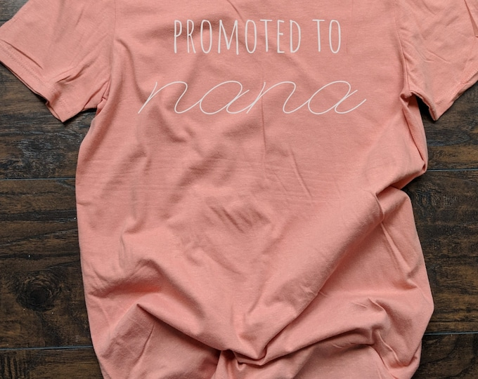 Promoted to Nana T Shirt Relaxed Fit Unisex Fit Women's Fit Mothers Day Pregnancy Announcement Grandma Grandmother Grandparent