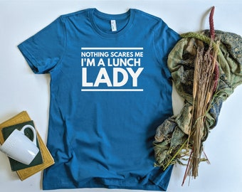 Nothing Scares Me I'm A Lunch Lady T Shirt Women's fit School Cafeteria Monitor Food Service Gift