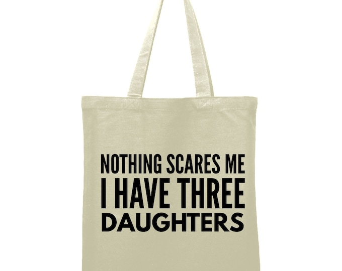 Nothing Scares Me I Have Three Daughters Bag Teacher Gift Tote Bag Library Book Bag Canvas Bag Library Bag Market Bag Reusable Shopping Tote