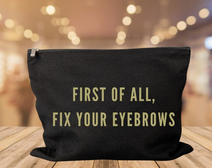 First Of All, Fix Your Eyebrows make up bag cosmetic bag storage makeup organizer bath and beauty bag purse carry all