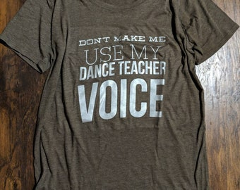 T shirt Dance Teacher Voice Dance Teacher Gift WOMEN'S shirt RUNS LARGE T shirt Printed Recital Instructor Gift tee jazz tap ballet hip hop