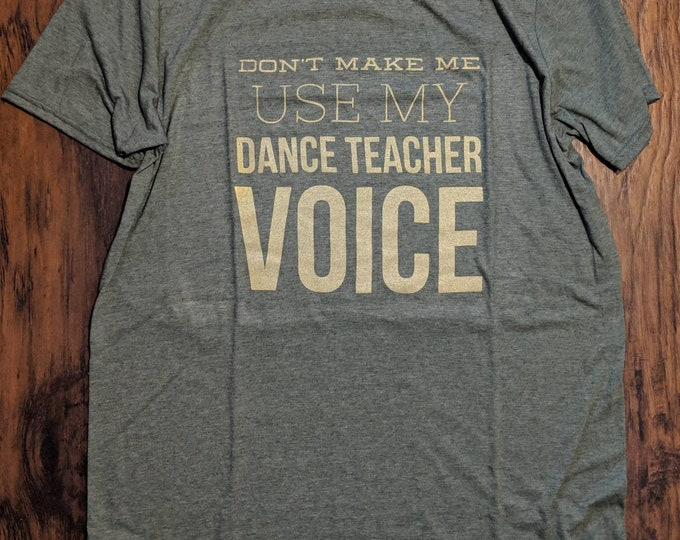 T shirt Dance Teacher voice shirt Dance Teacher shirt Gift Unisex Fit T shirt Printed Recital Instructor Gift tee jazz tap ballet hip hop