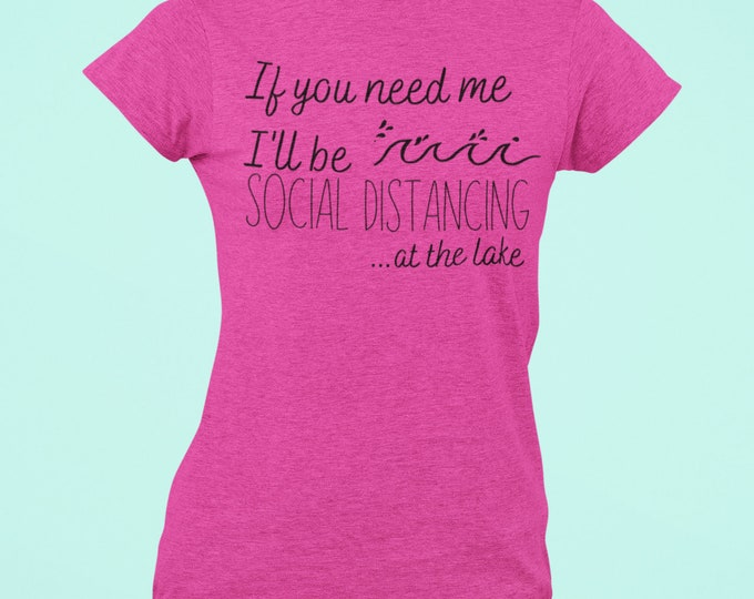 If you need me i'll be social distancing at the lake shirt Women's Fit Quarantine Pandemic