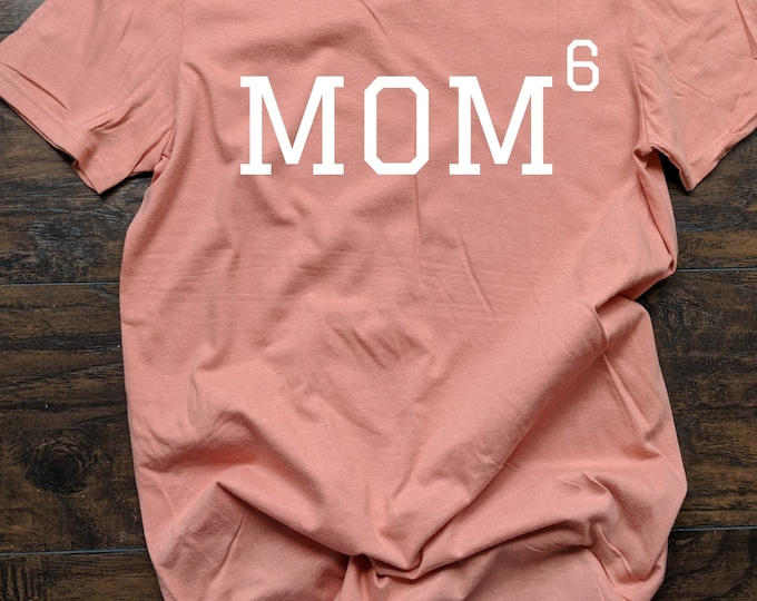Mom Of Six T Shirt Relaxed Fit Unisex Fit Women's Fit Mom Life Kids Stay at Home Mom SAHM Mom of Girls Mom Of Boys Sextuplets