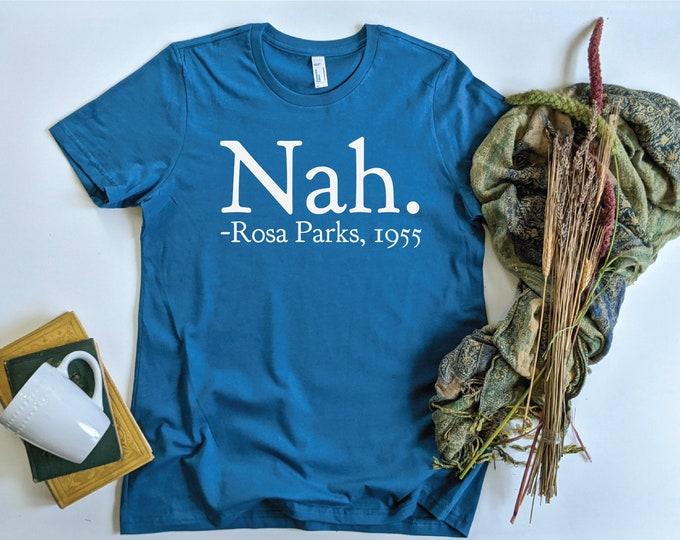 Women's Shirt Nah. Rosa Parks 1955 T shirt Feminist Black History Equality American Apparel Eco Organic Cotton Classic T shirt Made in USA