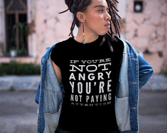 If You're Not Angry You're Not Paying Attention T Shirt Unisex Resist Oppose Revolution Stonewall Hillary Anti Trump I'm With Her