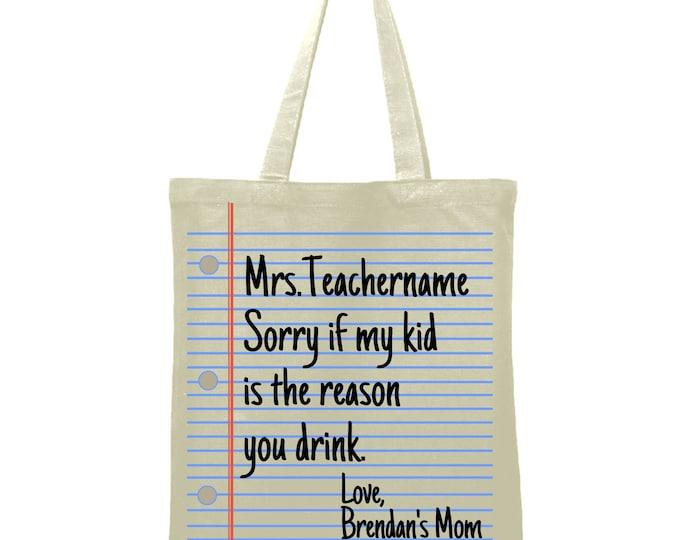 Teacher Bag Teacher Gift Sorry if my kid is the reason you drink yet Custom teacher name Tote Bag Library Book Bag Canvas Bag Library Bag
