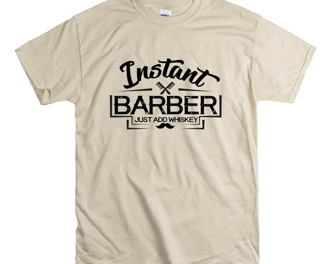 Instant Barber Add Whiskey barbering shave T Shirt School Graduate gift Men Women HAir Cutting