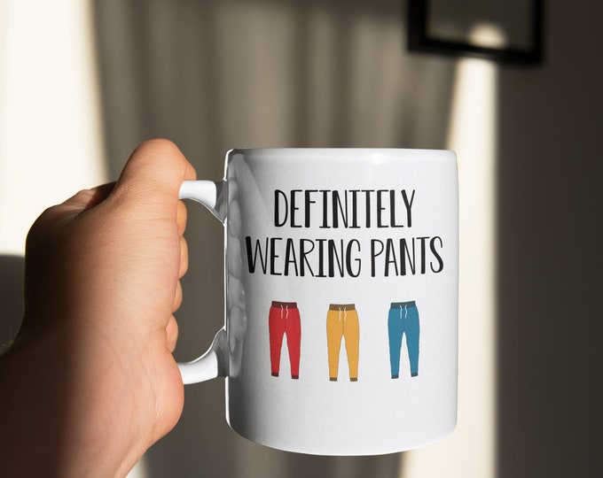 I'm definitely wearing pants zoom mug