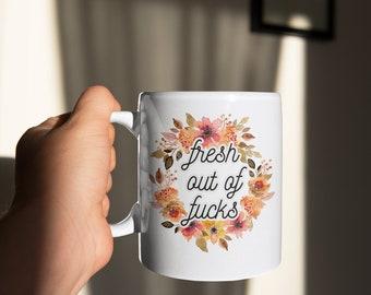 Fresh Out Of Fucks Mug