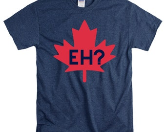 Eh? Canada Canadian sorry Unisex fit Tee Ontario maple leaf BC Quebec Canadiens eh funny humerous sorrey