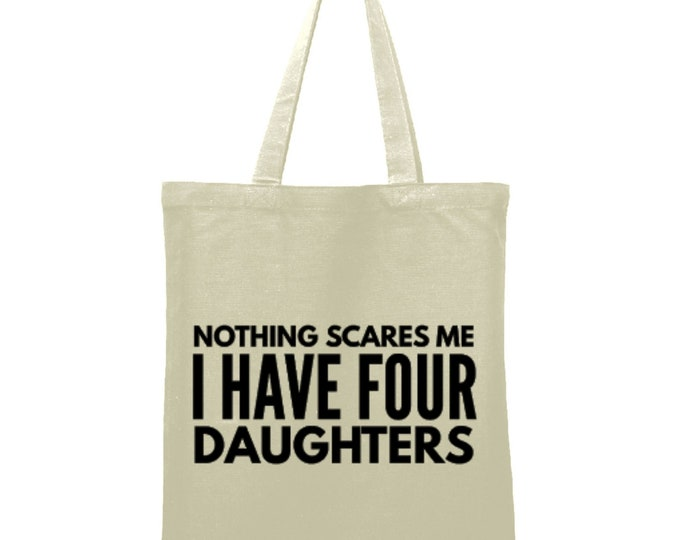 Nothing Scares Me I Have Four Daughters Bag Teacher Gift Tote Bag Library Book Bag Canvas Bag Library Bag Market Bag Reusable Shopping Tote