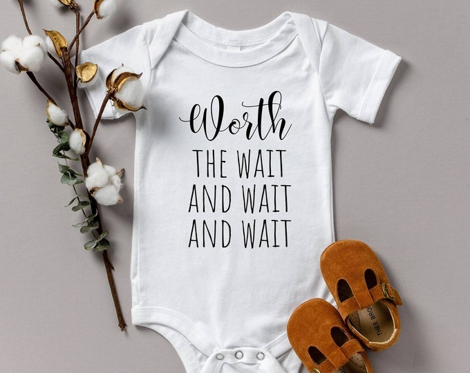 Worth the wait and wait Gerber onesie custom prenancy announcement IVF insemination rainbow baby science love miracle finally never gave up