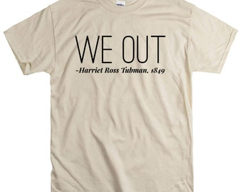 We Out. Harriett Tubman shirt Feminist AF Black History Equality Rights Slavery Activist T shirt