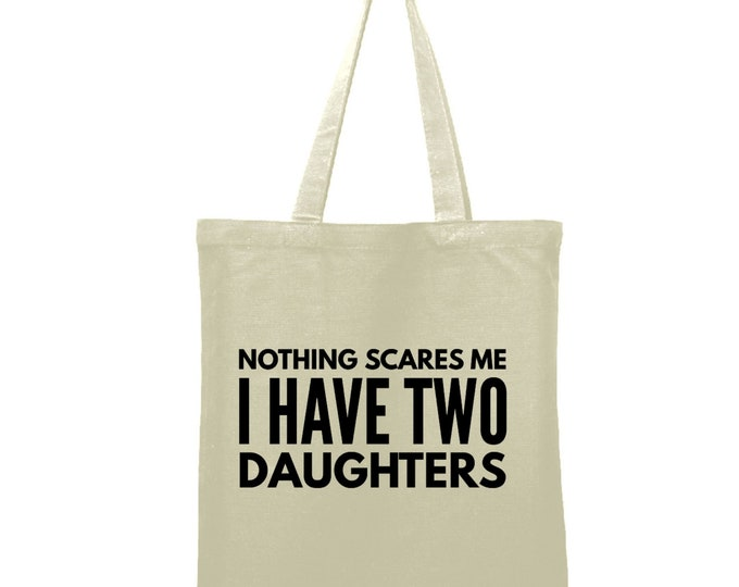 Nothing Scares Me I Have Two Daughters Bag Teacher Gift Tote Bag Library Book Bag Canvas Bag Library Bag Market Bag Reusable Shopping Tote