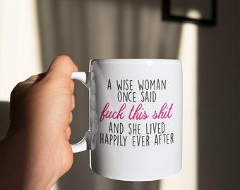 A wise woman once said fuck this shit Christmas Gift Coffee mug Cocoa Mug Cute mug coworker gift new job  for her divorce quit job gift