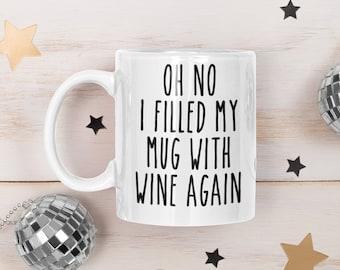 Oh No I Filled My Mug With Wine Again