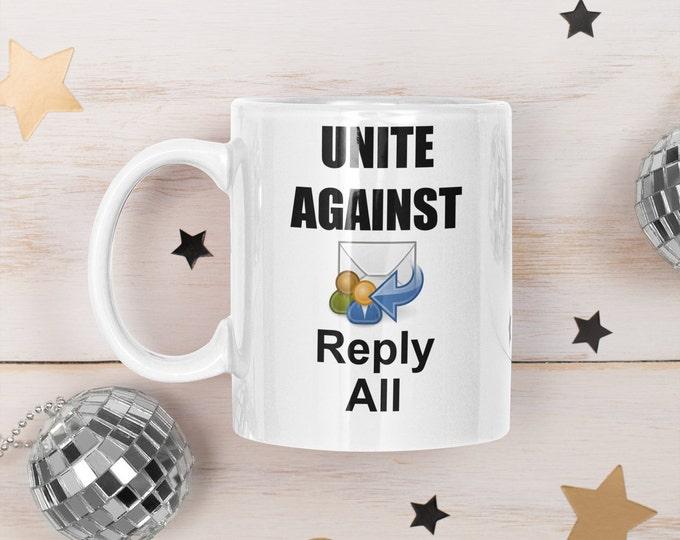 unite against reply all office mug unique gift mug large coffee mug skinny font