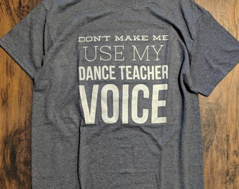 Unisex T Shirt T shirt Dance Teacher Voice Dance Teacher Gift  Fit T shirt Printed Recital Instructor Gift tee jazz tap ballet hip hop