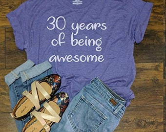 Thirty T Shirt 30 years of  being awesome shirt  Women's Thirtieth Birthday Shirt 30 birthday T Shirt Relaxed Fit Unisex Fit Women's Fit