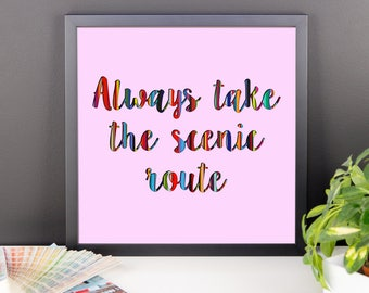 Always Take The Scenic Route Framed paper print