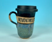 Nevertheless She Persisted / Feminism Travel Mug / Elizabeth Warren Mug / Handmade Pottery / Gifts for Feminists - READY TO SHIP