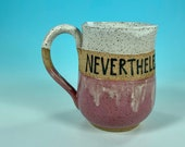 Nevertheless She Persisted / Feminism Mug / Elizabeth Warren Mug / Handmade Pottery / Gifts for Feminists / Girl Power mugs - READY TO SHIP
