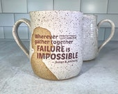 Failure is Impossible - Susan B Anthony Quote Mug / Feminist Mug / Suffragette White / Handmade Pottery / Girl Power mugs - READY TO SHIP