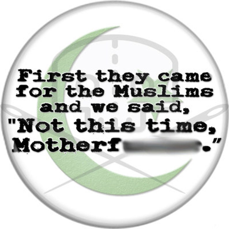 First They Came For The Muslims Button  Profits Donated image 0