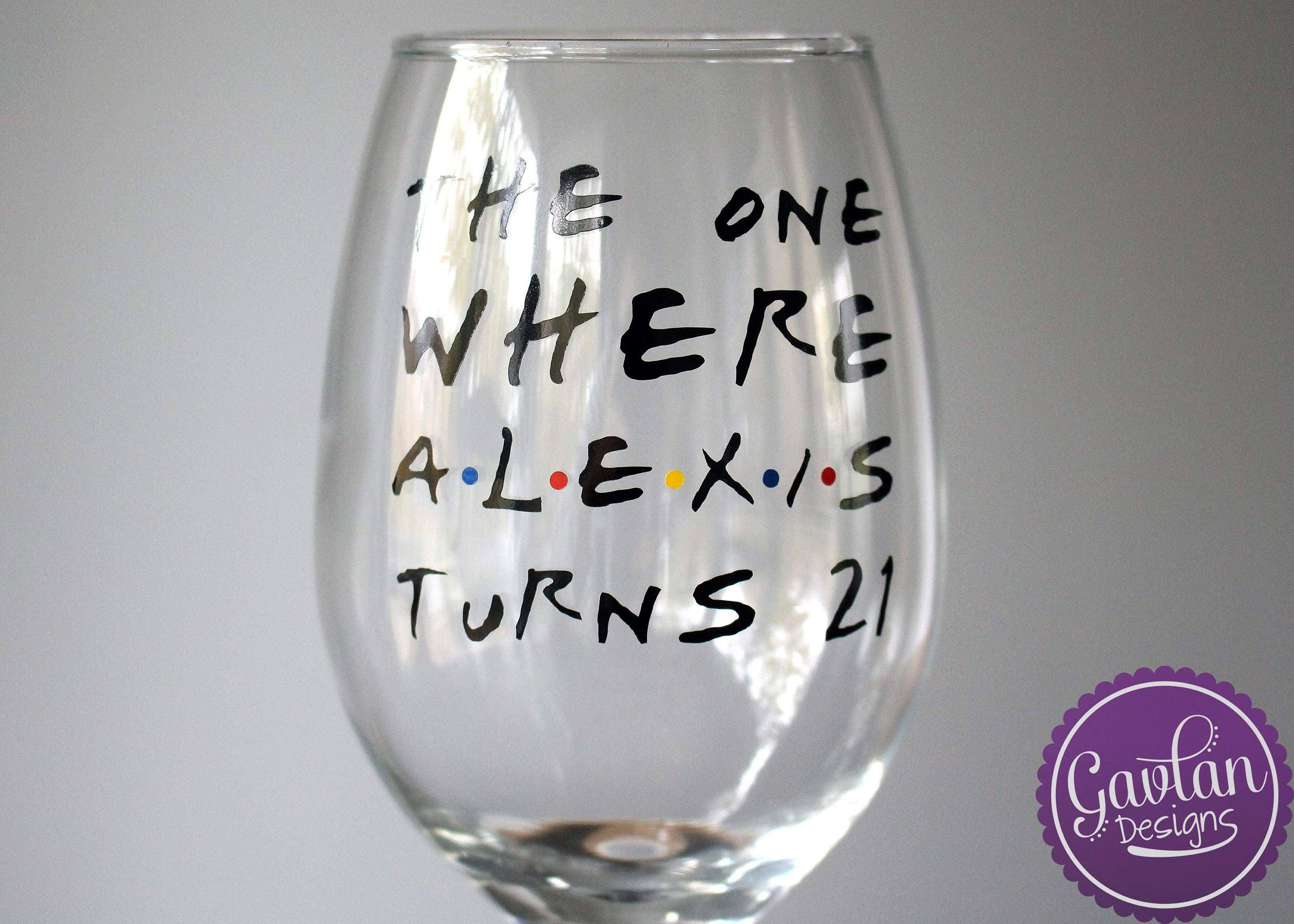 1c81ab9d72b FRIENDS TV Show Inspired - The One where (Insert Name) turns (Insert  Number) - Birthday Wine Glass - Customize - Personalize - Custom
