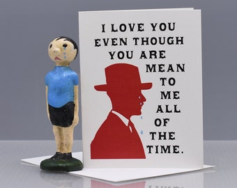 MEAN To ME - Crying MAN - Funny Love Card - Funny Valentine - Item# L003