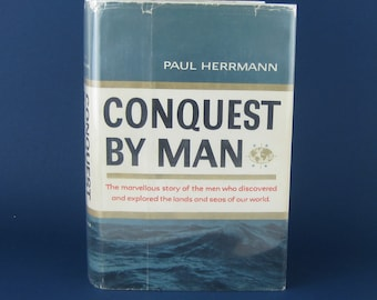 Conquest by Man by Paul Herrmann - vintage hardcover book- 1954 - First Edition - Exploration/Discovery