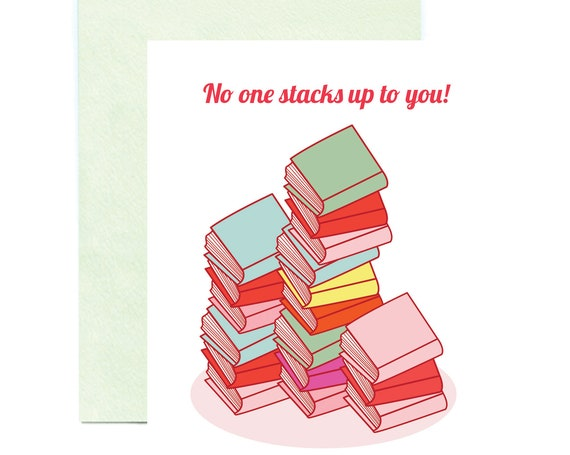 No One Stacks Up to You Book Lovers' Greeting Card