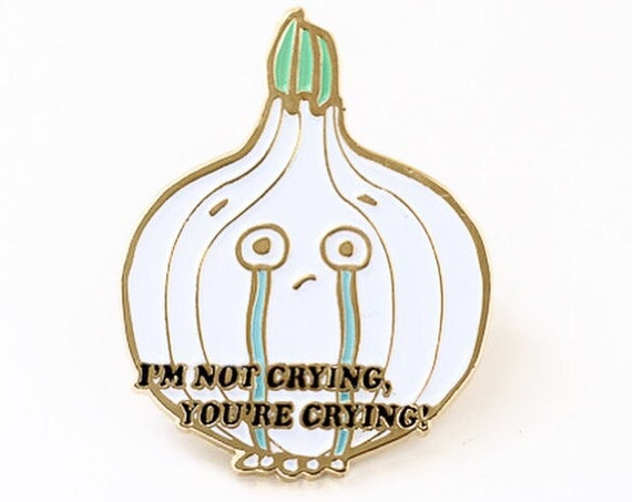 NEW** I'm Not Crying You're Crying Onion Pin Enamel / Lapel Pin
