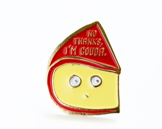 No Thanks I'm Gouda Cheese Enamel / Lapel Pin