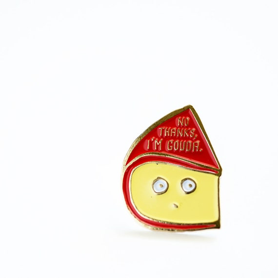 No Thanks I'm Gouda Cheese Enamel / Lapel Pin