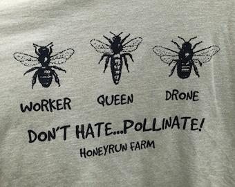 Honeybee Shirt - queen, worker, drone - Don't Hate...Pollinate! Honeyrun Farm