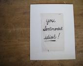 You Sentimental Idiot - Art Print