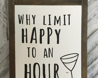 Why limit happy to an hour-  handpainted modern farmhouse wood sign - hostess gift-
