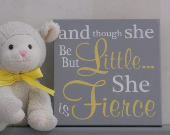 Yellow and Gray Decor for Nursery Sign Saying: and though she be but little... she is fierce, Unique New Baby Girl Shower Gift