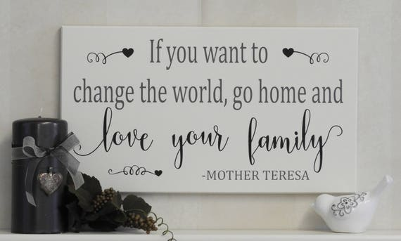 If You Want To Change The World Go Home And Love Your Family Wooden Sign Mother Teresa Quote Saying