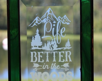Life is Better in the Woods Etched Bevel