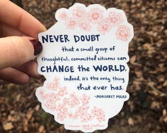 NEVER DOUBT Vinyl Bumper Sticker, Activist, Margaret Mead Quote, Inspirational, Hand drawn flowers and typography, Coreopsis, Phlox, Spring