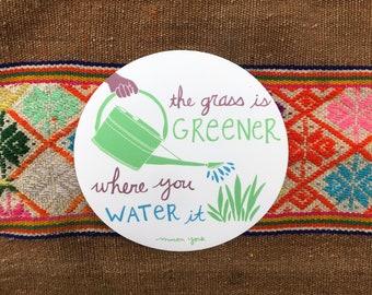 GRASS IS GREENER Vinyl Sticker, Bumper Sticker, The Grass is Greener Where You Water It, Gardener, Garden, Optimist, Encouragement, Happy