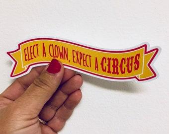 Elect A Clown Expect Circus Vinyl Sticker