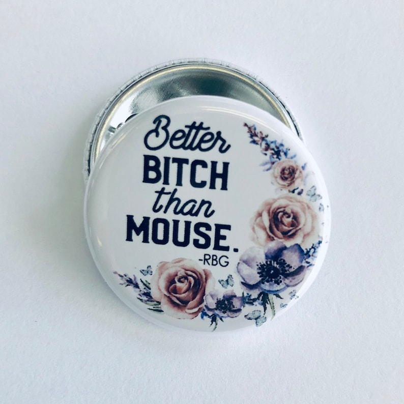 Better bitch than mouse Ruth Bader Ginsburg quote pinback button
