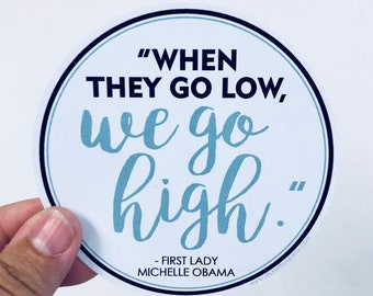 when they go low, we go high circle | Michelle Obama quote vinyl sticker