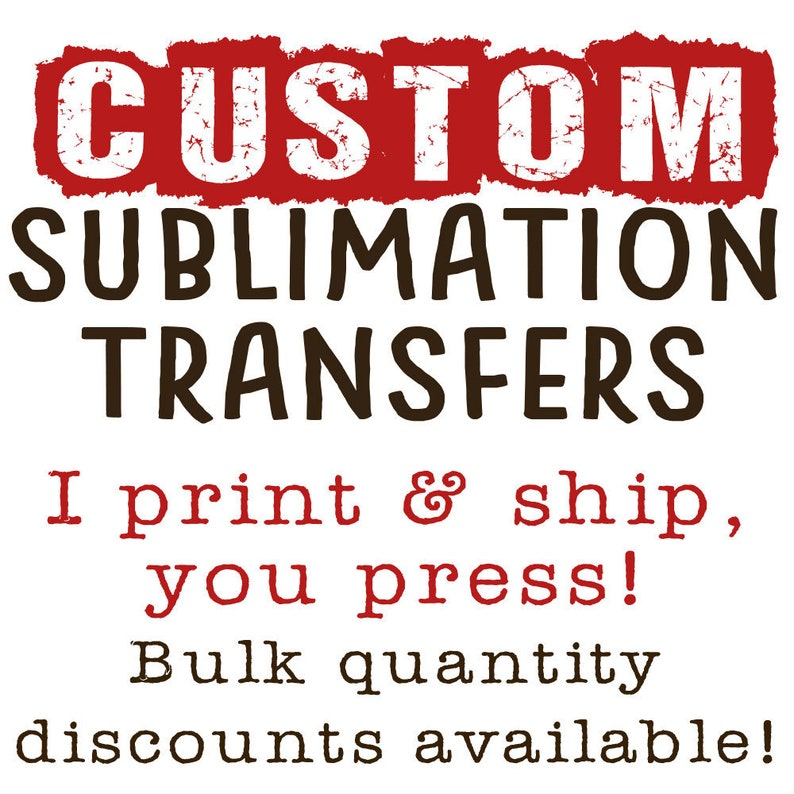 4fa65596d8cff Custom Sublimation Transfers - No Minimums READ DESCRIPTION - Bulk Rates  Available
